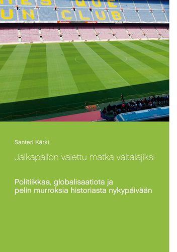 Jalkapallo, kirja, historia, globalisaatio, Temptation island Suomi, santeri kärki, vihreät, tampere.